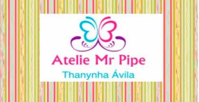 Thanynha Avila - Blog: Ateliê Mr. Pipe