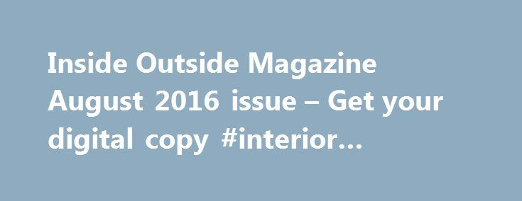 Inside Outside Magazine August 2016 issue – Get your digital copy #interior #design #firms http://design.remmont.com/inside-outside-magazine-august-2016-issue-get-your-digital-copy-interior-design-firms/  #inside outside magazine interior design # The colour-infused Tata Motors office in Pune by Transitions Designs, Slick Sustainability, Creative Strokes, Advertiser's Directory and more. INSIDE OUTSIDE – India's most respected and highest circulated interior design magazine. It is the first…