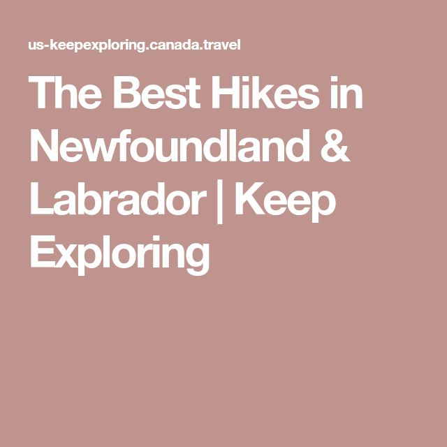 The Best Hikes in Newfoundland & Labrador | Keep Exploring