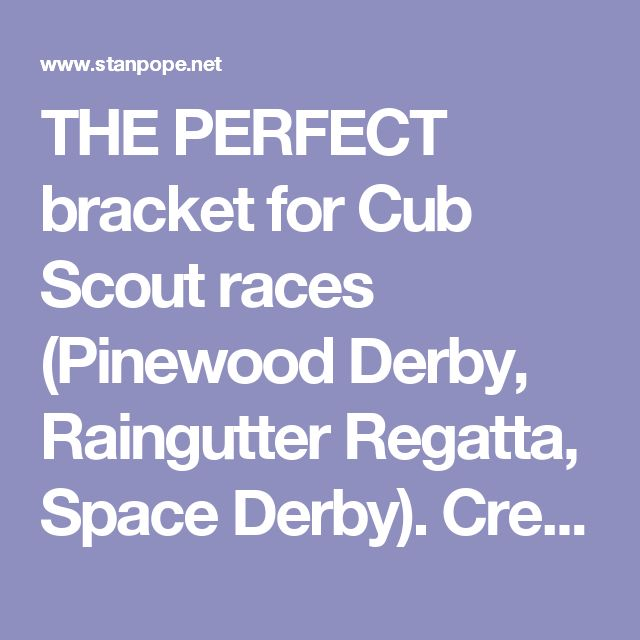THE PERFECT bracket for Cub Scout races (Pinewood Derby, Raingutter Regatta, Space Derby). Creates a fair playing field that ALL the boys can participate in and not be eliminated early on, and yet still keeps track of clear winners. It's great!