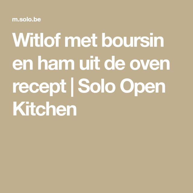 Witlof met boursin en ham uit de oven recept   Solo Open Kitchen