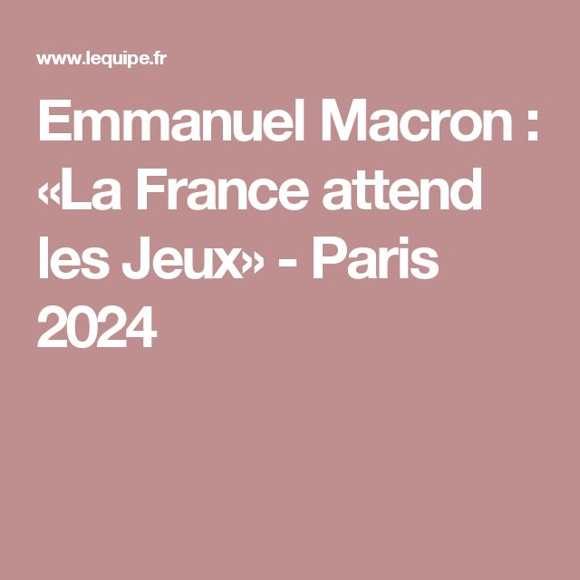 Emmanuel Macron : «La France attend les Jeux» - Paris 2024