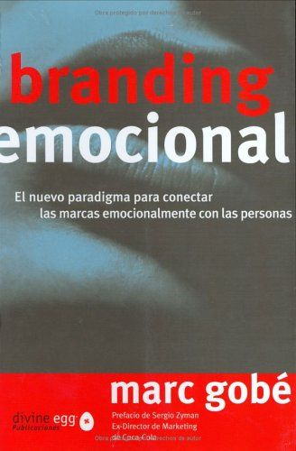 Branding Emocional: El Nuevo Paradigma para Conectar las Marcas Emocionalmente con las Personas (Spanish Edition)