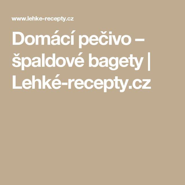 Domácí pečivo – špaldové bagety | Lehké-recepty.cz