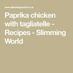 Paprika chicken with tagliatelle - Recipes - Slimming World