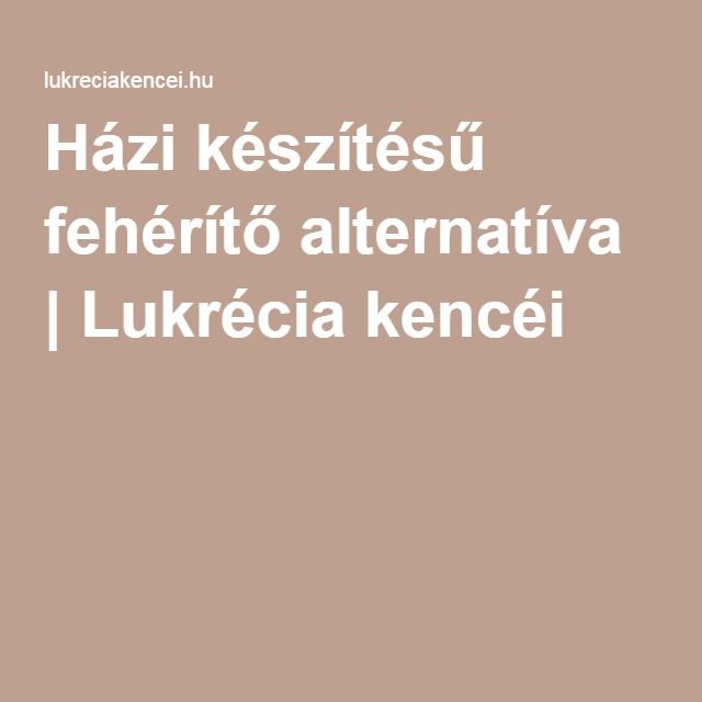 Házi készítésű fehérítő alternatíva | Lukrécia kencéi