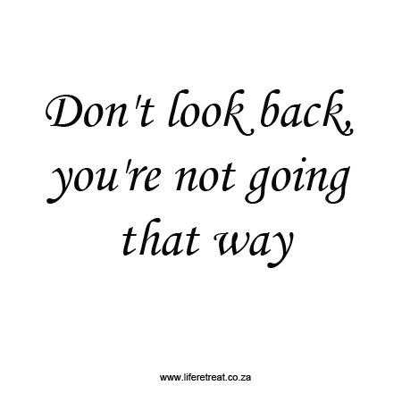 """Inspirational Quote - Don't Look Back - http://www.liferetreat.co.za/inspirational-quote-dont-look-back/ Don't look back, you're not going that way. The only time you should look back is to see how far you've come.  Have a great week!   Don't look back [Tweet """"Follow @liferetreat_ for daily words of wisdom & inspirational quotes #liferetreat""""]  [Tweet """"Today's #quote:Don't look back,... Life Retreat 