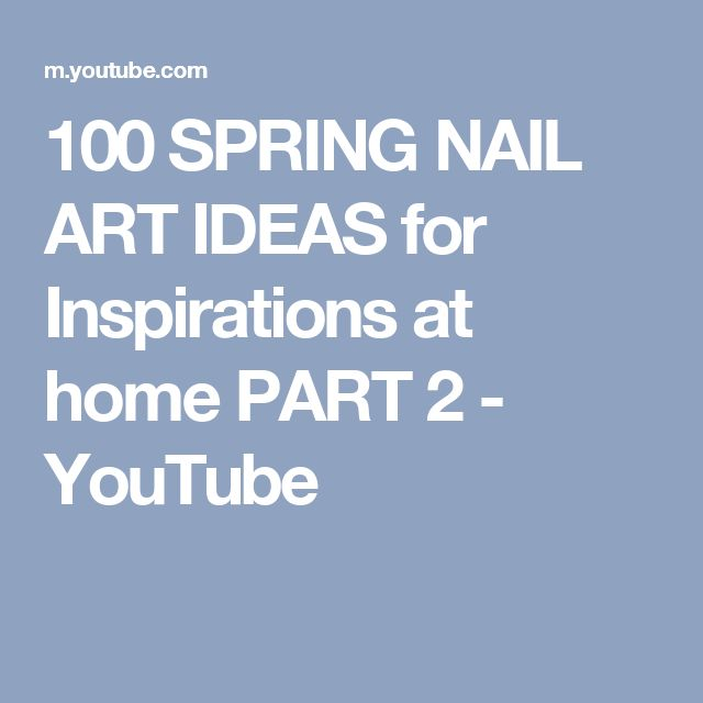 100 SPRING NAIL ART IDEAS for Inspirations at home PART 2 - YouTube