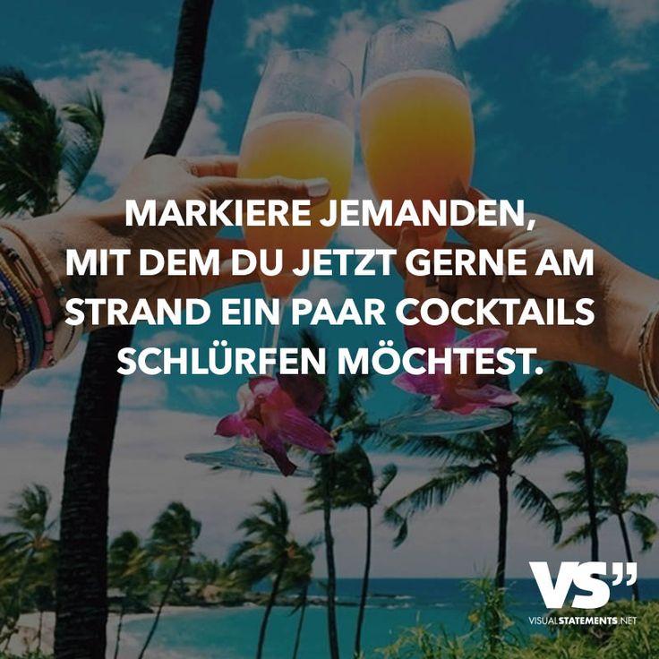 Markiere jemanden, mit dem du jetzt gerne am Strand ein paar Cocktails schlürfen möchtest.