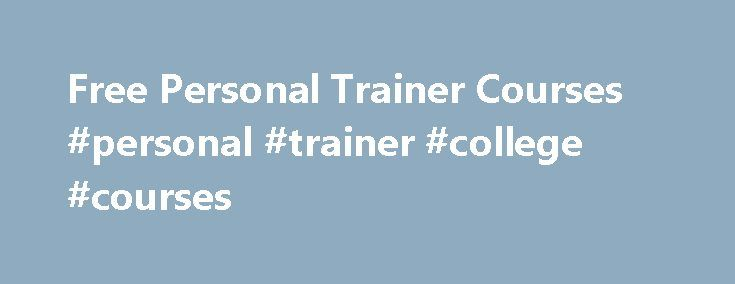 Free Personal Trainer Courses #personal #trainer #college #courses http://oklahoma-city.remmont.com/free-personal-trainer-courses-personal-trainer-college-courses/  # Free Personal Trainer Courses There s many options for people who want to learn about personal training. Whether you find free personal trainer courses, or pay your own way, if you want to make fitness your career then there are many ways and means. You may be able to take free personal trainer courses online for no cost and…