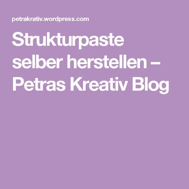 Strukturpaste selber herstellen – Petras Kreativ Blog