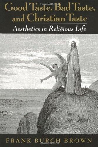 Good Taste, Bad Taste, and Christian Taste: Aesthetics in Religious Life by Frank Burch Brown, http://www.amazon.com/dp/0195158725/ref=cm_sw_r_pi_dp_7rzqqb098989Z