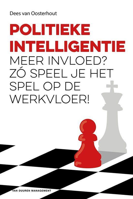 Politieke intelligentie : meer invloed ? : zo speel je het spel op de werkvloer ! -  van Oosterhout, Dees -  plaats 366.52 # Personeelsmanagement