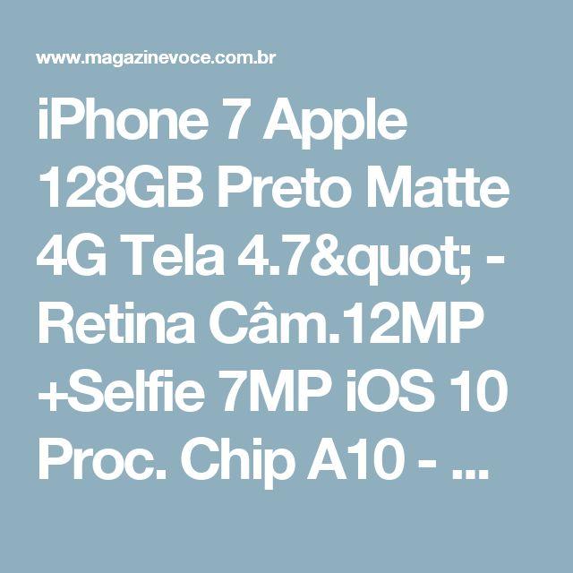 "iPhone 7 Apple 128GB Preto Matte 4G Tela 4.7"" - Retina Câm.12MP +Selfie 7MP iOS 10 Proc. Chip A10 - Magazine Ofertascassiana"