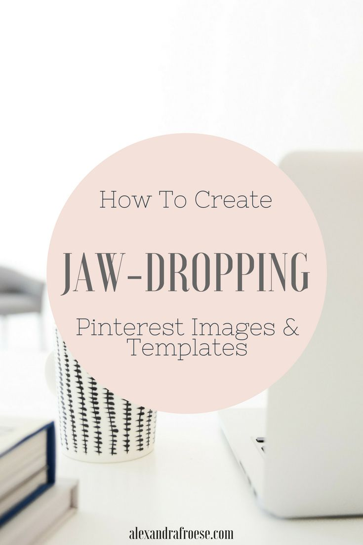 How to Create Jaw-Dropping Pinterest Images & Templates