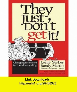 They Just Dont Get It! (1 Volume Set) Changing Resistance into Understanding (9781459626782) Randy Martin, Leslie Yerkes , ISBN-10: 1459626788  , ISBN-13: 978-1459626782 ,  , tutorials , pdf , ebook , torrent , downloads , rapidshare , filesonic , hotfile , megaupload , fileserve