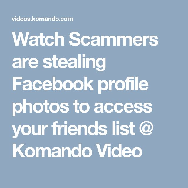 Watch Scammers are stealing Facebook profile photos to access your friends list  @ Komando Video