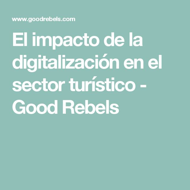 El impacto de la digitalización en el sector turístico - Good Rebels