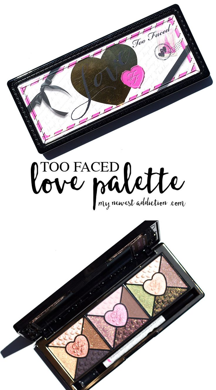 Too Faced Love Palette Review and Swatches - My Newest Addiction