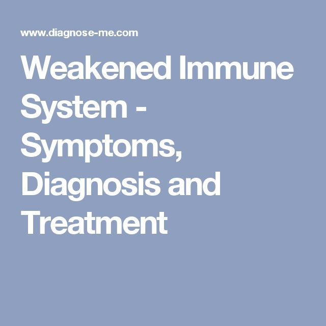 Weakened Immune System - Symptoms, Diagnosis and Treatment