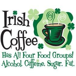 Irish Coffee has all four food groups: alcohol, caffeine, sugar and ...fat :)