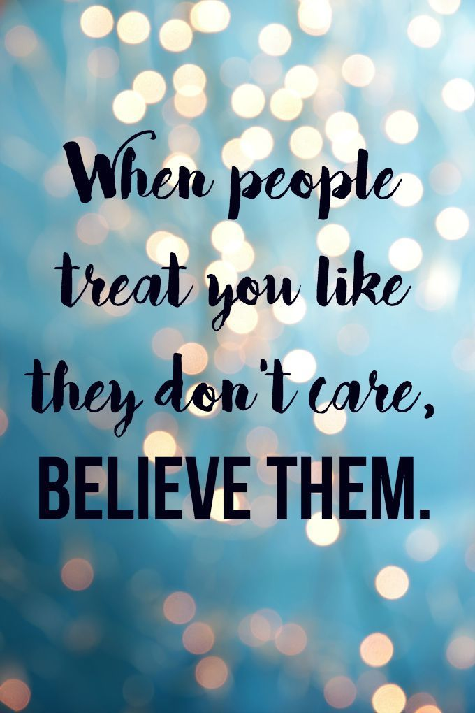 When people treat you like they don't care...believe them life quotes quote wise quote inspirational quote advice inspiring quote attitude quotes wisdom quotes better person quote