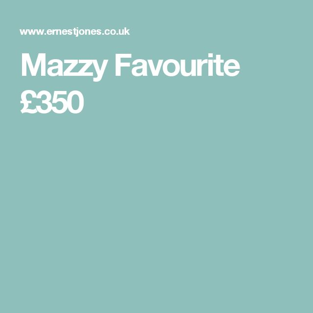 Mazzy Favourite £350