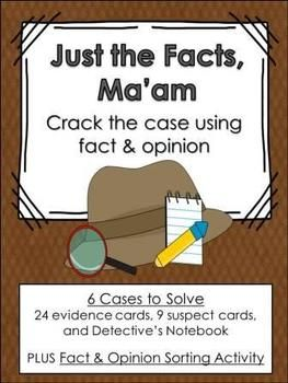 Use facts and opinions to solve the mystery! 6 cases to solve plus a fact/opinion sorting activity.