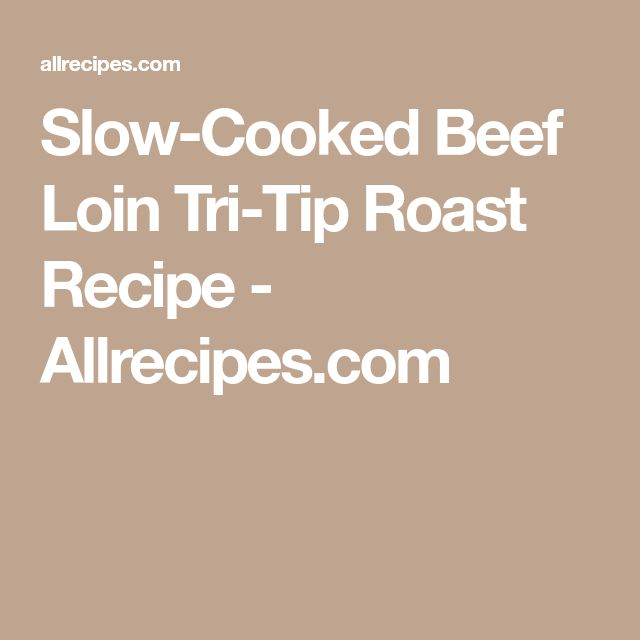Slow-Cooked Beef Loin Tri-Tip Roast Recipe - Allrecipes.com