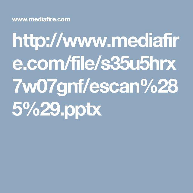 http://www.mediafire.com/file/s35u5hrx7w07gnf/escan%285%29.pptx