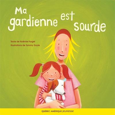 Québec Amérique - Jeunesse | Albums (3+) | Ma gardienne est sourde - Noëmie Forget - Tommy Doyle
