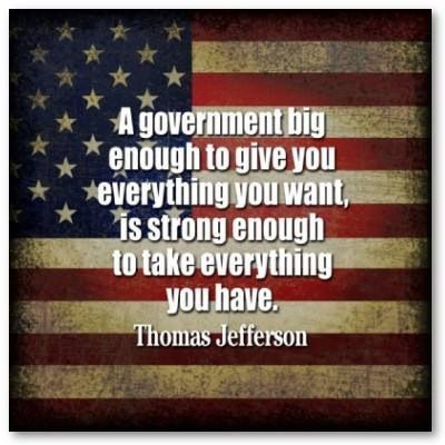 A government big enough to give you everything you want is strong enough to take everything you have.