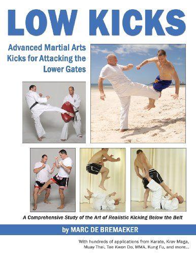 Low Kicks: Advanced Martial Arts Kicks for Attacking the Lower Gates by Marc De Bremaeker,http://www.amazon.com/dp/1934903310/ref=cm_sw_r_pi_dp_DHLWsb1BKSQMBA5B