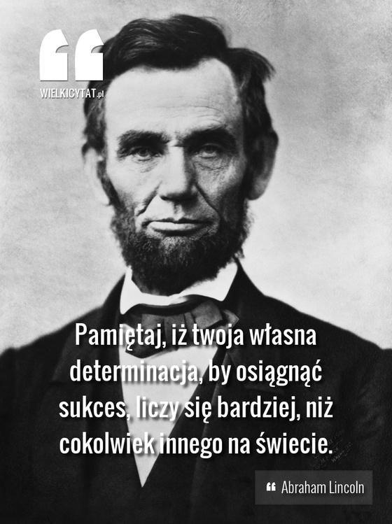 """""""Pamiętaj, iż twoja własna determinacja, by osiągnąć sukces, liczy się bardziej, niż cokolwiek innego na świecie."""" - Abraham Lincoln #abrahamlincoln #inspiracja #motywacja"""