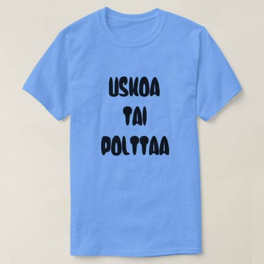 Finnish Word believe or burn T-Shirt A blue t-shirt with a text in Finnish: Uskoa tai polttaa that can be translate to: believe or burn