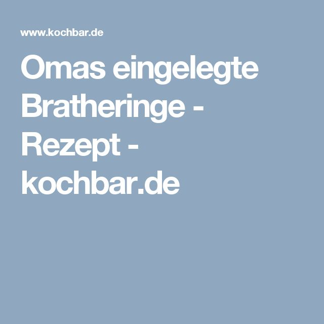 Omas eingelegte Bratheringe - Rezept - kochbar.de