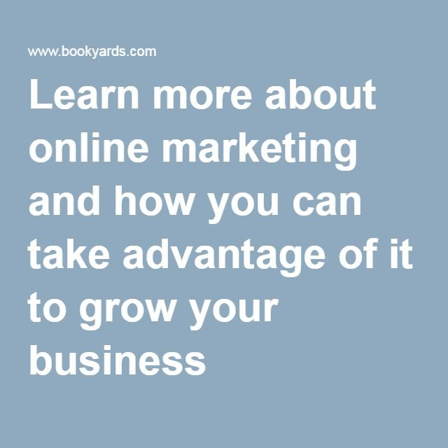 Learn more about online marketing and how you can take advantage of it to grow your business
