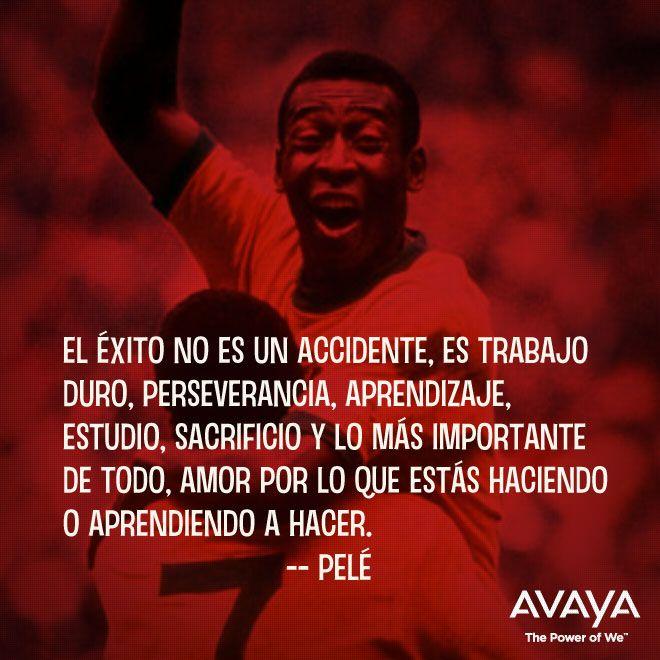 El éxito no es un accidente, es trabajo duro, perseverancia, aprendizaje, estudio y lo más importante de todo, amor por lo que estas haciendo o aprendiendo a hacer. Pelé