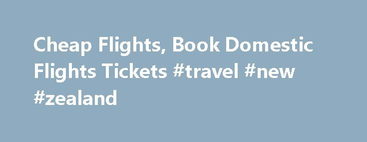Cheap Flights, Book Domestic Flights Tickets #travel #new #zealand http://travel.remmont.com/cheap-flights-book-domestic-flights-tickets-travel-new-zealand/  #flight tickets booking # Cheap Flights ChinaTravelDepot provide cheap flights, including flights, flights and many other flights in major cities. Booking your flights in low price with us! Questions Answers Travel Partners:The post Cheap Flights, Book Domestic Flights Tickets #travel #new #zealand appeared first on Travel.