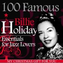 Billie Holiday: 100 Famous Billie Holiday Essentials for Jazz Lovers (My Christmas Gift for You) $5.99