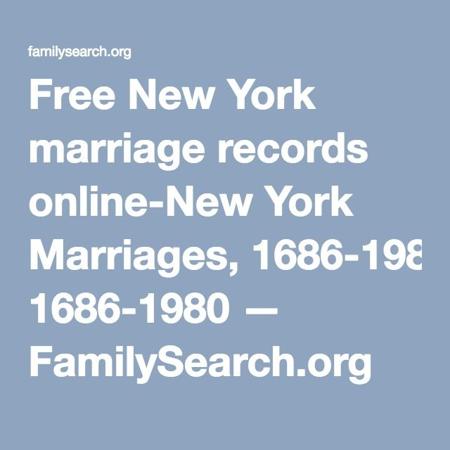 Free New York marriage records online-New York Marriages, 1686-1980 — FamilySearch.org