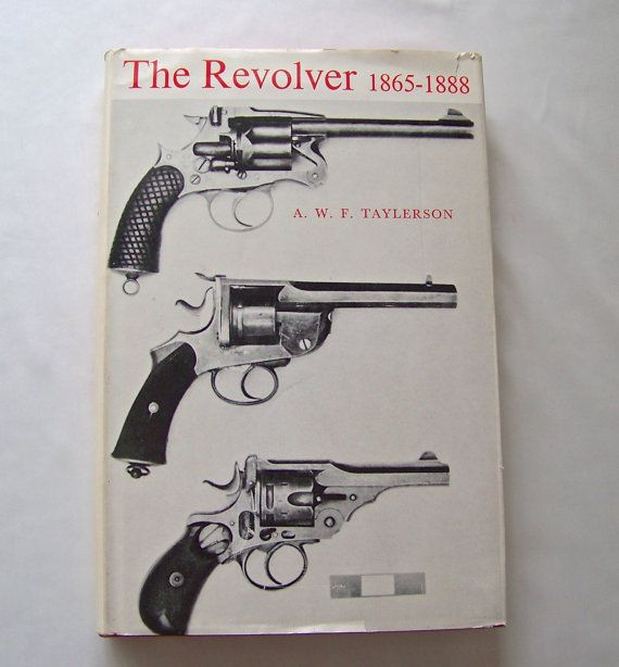 Vintage Book The Revolver 1865 / 1888 Antique Revolver Pistols Collectors of Colt Smith & Wesson Remington and Other Revolvers 1966