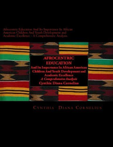 Afrocentric Education And Its Importance In African American Children And Youth Development and Academic Excellence: A Comprehensive Analysis, http://www.amazon.com/dp/149963479X/ref=cm_sw_r_pi_awdm_IUD1vb1J9Q1Z0