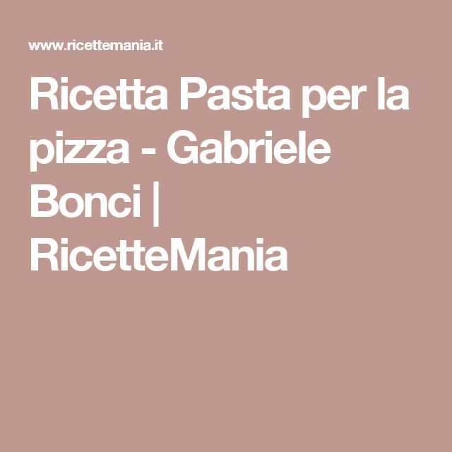 Ricetta Pasta per la pizza - Gabriele Bonci | RicetteMania