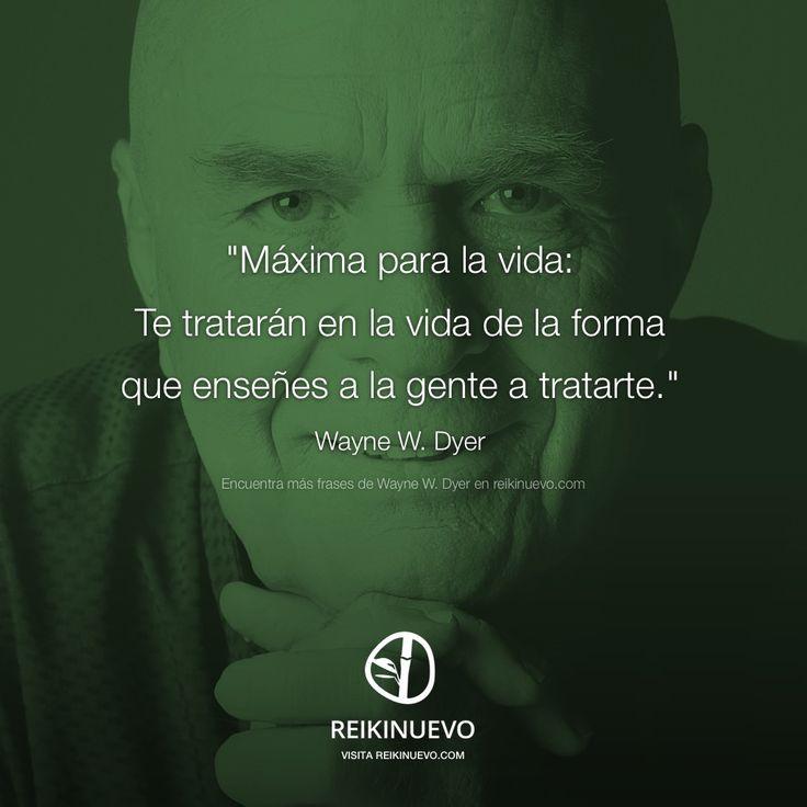Máxima para la vida (Wayne W. Dyer) http://reikinuevo.com/maxima-vida-wayne-dyer/