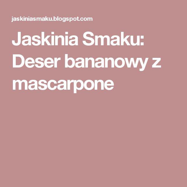 Jaskinia Smaku: Deser bananowy z mascarpone