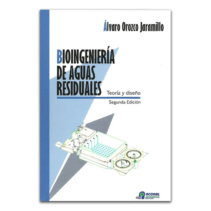 Bioingeniería de aguas residuales. Teoría y diseño  – Álvaro Orozco Jaramillo – Asociación Colombiana de ingeniería sanitaria y ambiental. Acodal www.librosyeditores.com Editores y distribuidores.