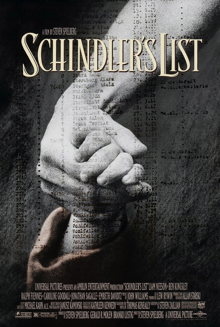 Schindler's list...... It's hard to watch but it's worth it......I Cried most of the time.....