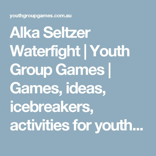 Alka Seltzer Waterfight | Youth Group Games | Games, ideas, icebreakers, activities for youth groups, youth ministry and churches.