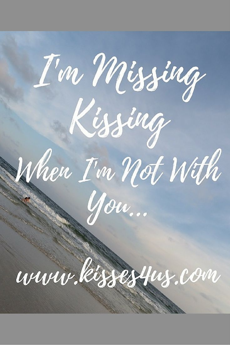 I'm Missing Kissing When I'm not With You....
